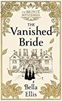 The Vanished Bride: Rumours. Scandal. Danger. The Bronte sisters are ready to investigate . . . (The Bronte Mysteries)