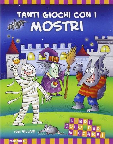 Tanti giochi con i mostri! Libri solo per giocare! Ediz. illustrata
