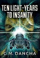 Ten Light-Years To Insanity: Premium Large Print Hardcover Edition