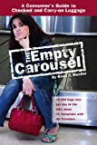 The Empty Carousel A Consumer's Guide to Checked and Carry-on Luggage: How To Guide Book on Airline Checked and Carry-on Luggage