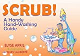 Scrub!: A Handy Hand-washing Guide (Family and World Health Series)