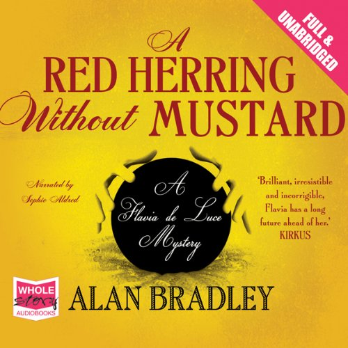 A Red Herring Without Mustard                   By:                                                                                                                                 Alan Bradley                               Narrated by:                                                                                                                                 Sophie Aldred                      Length: 10 hrs and 6 mins     28 ratings     Overall 4.1
