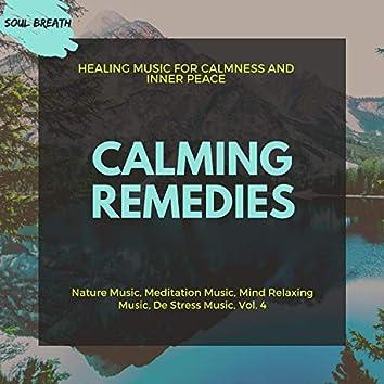 Calming Remedies (Healing Music For Calmness And Inner Peace) (Nature Music, Meditation Music, Mind Relaxing Music, De Stress Music, Vol. 4)