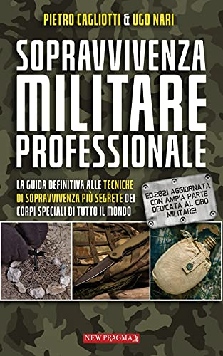 sopravvivenza militare professionale: la guida definitiva alle tecniche più segrete dei corpi...