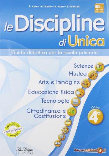 Le discipline di Unica. Scienze, musica, arte e immagine, educazione fisica, tecnologia, cittadinanza e Costituzione. Per la 4ª classe elementare