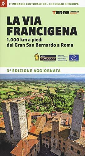 La via Francigena. 1.000 km a piedi dal Gran San Bernardo a Roma