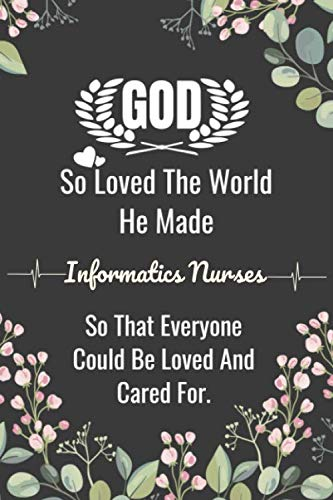 God So Loved The World He Made Informatics Nurses So That Everyone Could Be Loved And Cared For.: Li