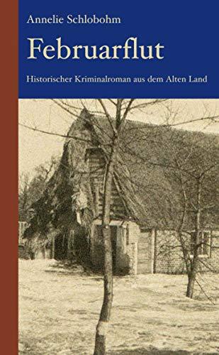 Februarflut: Historischer Kriminalroman aus dem Alten Land (Krischan Lührs ermittelt im Alten...