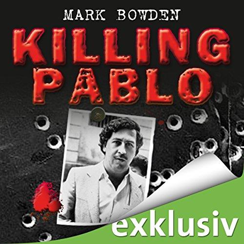 Killing Pablo: Die Jagd auf Pablo Escobar, Kolumbiens Drogenbaron audiobook cover art