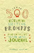 300 Creative Writing Prompts: The Complete Fiction Writer's Journal