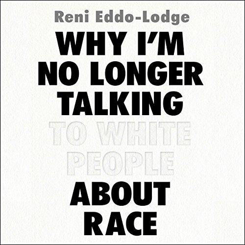 Why I'm No Longer Talking to White People About Race audiobook cover art