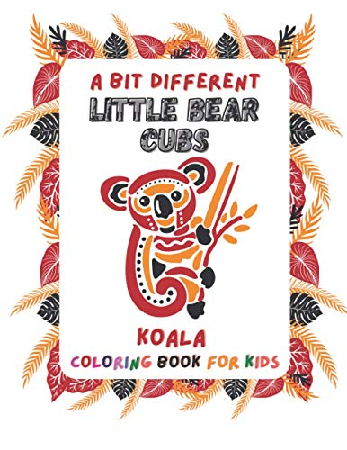 A bit Different, Little Bear Cubs: Koala Coloring Book for Kids 3-8 ages Unique 60 Illustrations Fun Joy Boys Girls