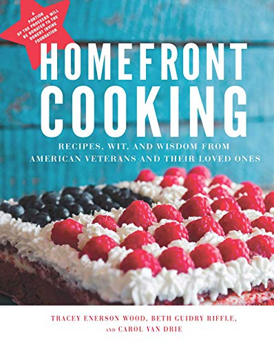 Homefront Cooking: Recipes, Wit, and Wisdom from American Veterans and Their Loved Ones by [Tracey Enerson Wood]