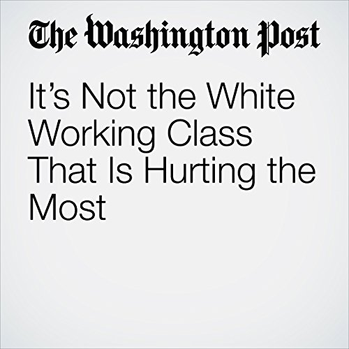 It's Not the White Working Class That Is Hurting the Most copertina