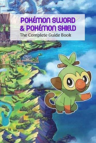 Pokémon Sword & Pokémon Shield: The Complete Guide Book: Pokémon Sword & Shield Tips and Tricks (English Edition)