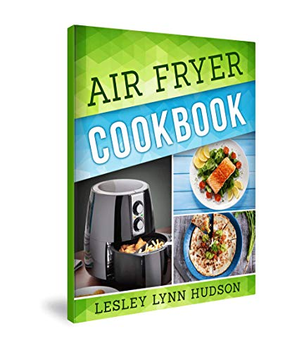 Air Fryer Cookbook: The Best Quick, Delicious and Super Healthy Recipes for Every Day with Pictures, Calories & Nutritional Information