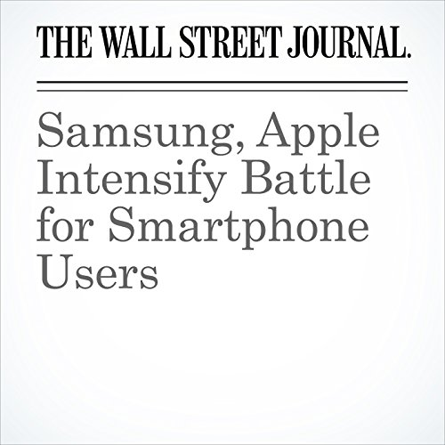 Samsung, Apple Intensify Battle for Smartphone Users copertina