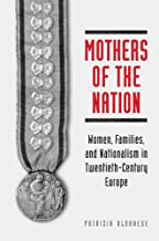 Mothers of the Nation: Women, Families, and Nationalism in Twentieth-Century Europe (Studies in Comparative Political Economy and Public Policy)