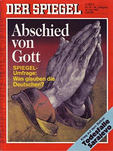Der Spiegel Nr. 25/1992 15.06.1992 Abschied von Gott Spiegel-Umfrage: Was glauben die Deutschen?