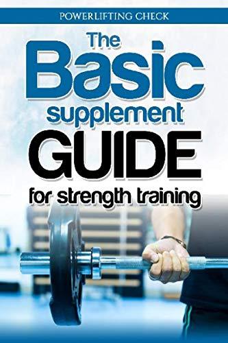 The Basic Supplement Guide for Strength Training: Deutsche Version | Das grundlegende Nahrungsergänzungsmittel Handbuch für das Krafttraining | Supplemente Plan Muskelaufbau und im Bodybuilding