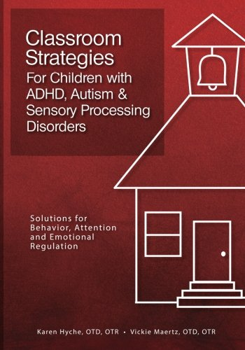 Classroom Strategies For Children with ADHD, Autism & Sensory Processing Disorders: Solutions for Be