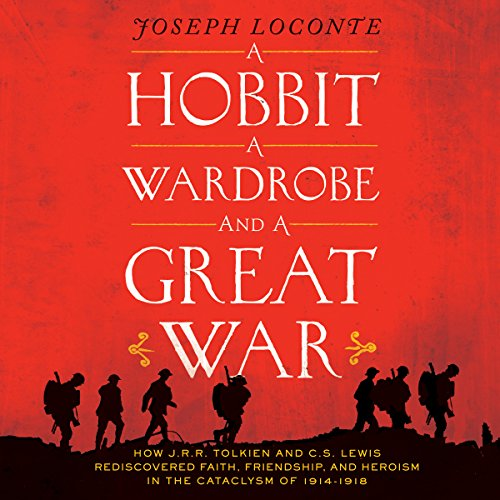 A Hobbit, A Wardrobe and a Great War     How J.R.R. Tolkien and C.S. Lewis Rediscovered Faith, Friendship, and Heroism in the Cataclysm of 1914-1918              By:                                                                                                                                 Joseph Loconte                               Narrated by:                                                                                                                                 Dave Hoffman                      Length: 6 hrs and 38 mins     588 ratings     Overall 4.5