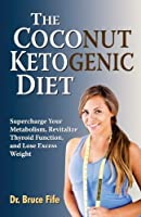 The Coconut Ketogenic Diet: Supercharge Your Metabolism, Revitalize Thyroid Function and Lose Excess Weight by Bruce Fife ND(2014-05-01)