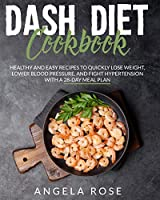 dash diet cookbook: healthy and easy recipes to quickly lose weight, lower blood pressure, and fight hypertension with a 28- day meal plan