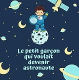 Le petit garçon qui voulait devenir astronaute : Livre illustré pour enfant de 4 à 10 ans pour croire en ses rêves (Histoires pour rêver)