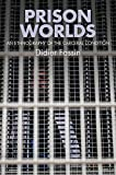 Prison Worlds: An Ethnography of the Carceral Condition - Didier Fassin