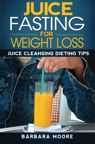 Juice Fasting For Weight Loss: Juice Cleansing Dieting Tips
