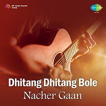 Dhitang Dhitang Bole - Nacher Gaan