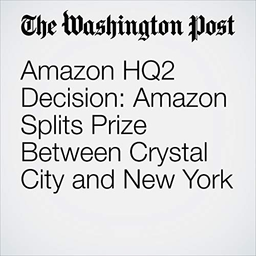 Amazon HQ2 Decision: Amazon Splits Prize Between Crystal City and New York audiobook cover art