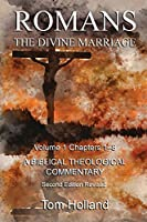 Romans The Divine Marriage Volume 1 Chapters 1-8: A Biblical Theological Commentary, Second Edition Revised (Romans the Divines Marriage)