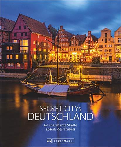 Secret Citys Deutschland: 60 charmante Städte abseits des Trubels