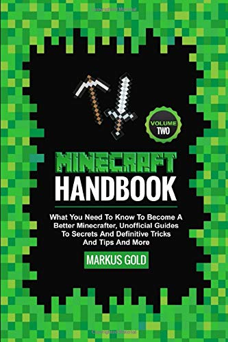 Minecraft Handbook: What You Need To Know To Become A Better Minecrafter, Unofficial Guides To Secrets And Definitive Tricks And Tips And More Volume 2 (GamesGold Book, Band 2)