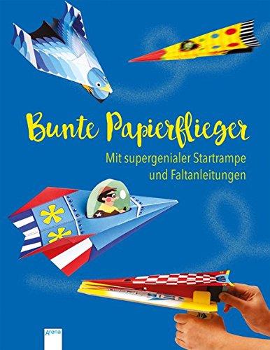 Bunte Papierflieger: Mit supergenialer Startrampe und Faltanleitungen: