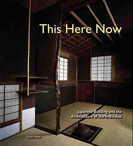 This Here Now: Japanese Building and the Architecture of the Individual