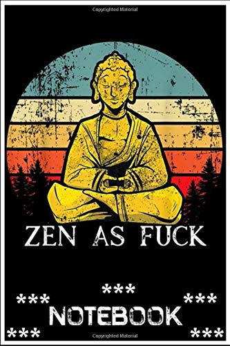 Notebook: Zen As Fuck Sarcasm Buddha quotes notebook 100 pages 6x9 inch by Denvy Emily5