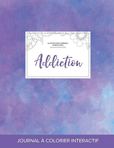 Journal de Coloration Adulte: Addiction (Illustrations DAnimaux Domestiques, Brume Violette) (French Edition)