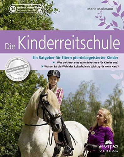Die Kinderreitschule: Ein Ratgeber für Eltern pferdebegeisterter Kinder