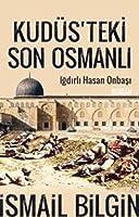 Kudüsteki Son Osmanli; Igdirli Hasan Onbasi