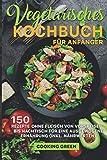 Vegetarisches Kochbuch für Anfänger: 150 Rezepte ohne Fleisch von Vorspeise bis Nachtisch für eine ausgewogene Ernährung (inkl. Nährwerten)