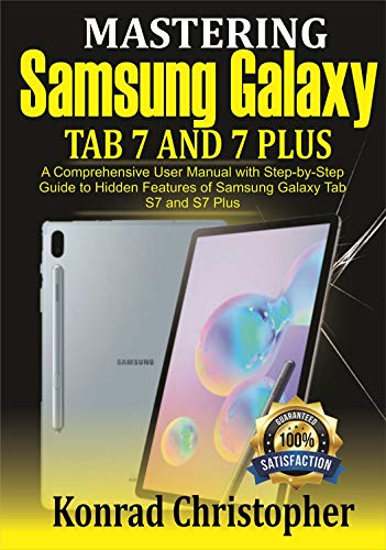 Mastering Samsung Galaxy Tab S7 and S7 plus: A comprehensive User Manual With Step-by-Step Guide to hidden features of Samsung Galaxy Tab S7 and S7 plus (English Edition)