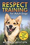 Respect Training for Adult Dogs: 30 Seconds to a Calm, Polite, Well-Behaved Dog