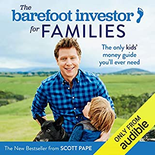 The Barefoot Investor for Families     The Only Kids' Money Guide You'll Ever Need              Written by:                                                                                                                                 Scott Pape                               Narrated by:                                                                                                                                 Scott Pape                      Length: 5 hrs and 27 mins     Not rated yet     Overall 0.0