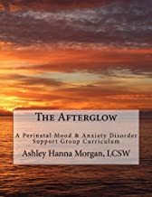 The Afterglow: A Perinatal Mood & Anxiety Disorder Support Group Curriculum