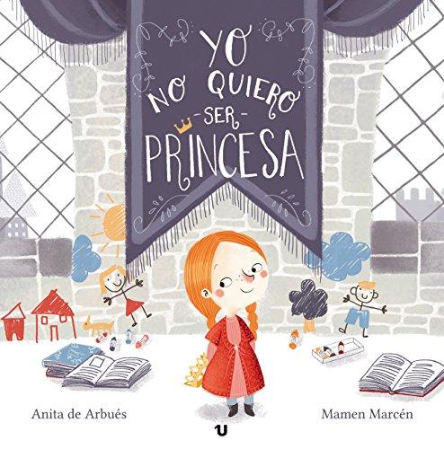 Yo no quiero ser princesa: Cuento infantil sobre la igualdad de género