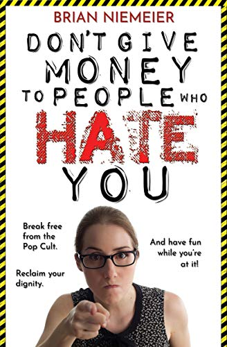 Don't Give Money to People Who Hate You by [Brian Niemeier]