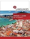 Italiano - croato per principianti: Un libro in due lingue